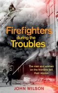 Firefighters during the Troubles