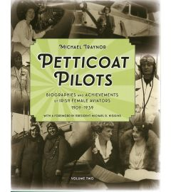 Petticoat Pilots: Biographies and Achievements of Irish Female Aviators 1909-1939 Volume Two