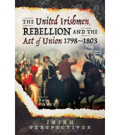 The United Irishmen, Rebellion and the Act of Union 1798-1803